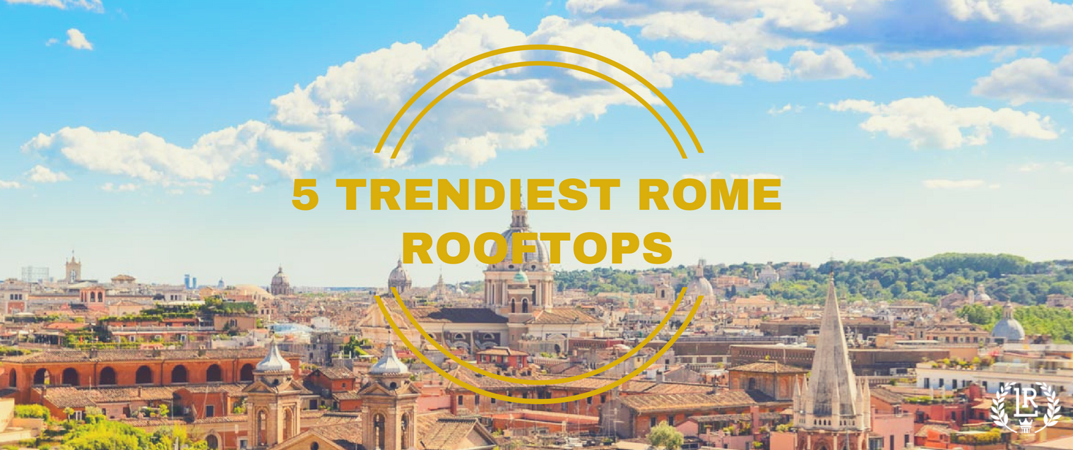 5 TRENDIEST ROME ROOFTOPS - ROMA LUXURY